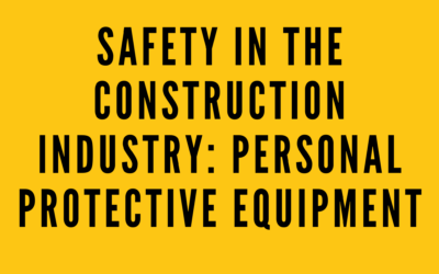 Safety in the Construction Industry: Personal Protective Equipment